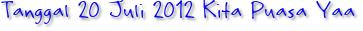 Tanggal 20 Juli 2012 Kita Puasa Yaa