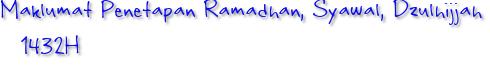 Maklumat Penetapan Ramadhan, Syawal, Dzulhijjah 1432H