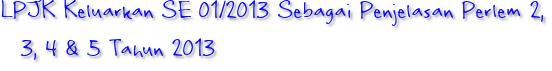 LPJK Keluarkan SE 01/2013 Sebagai Penjelasan Perlem 2, 3, 4 & 5 Tahun 2013