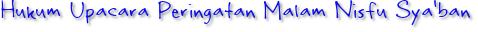 Hukum Upacara Peringatan Malam Nisfu Sya'ban