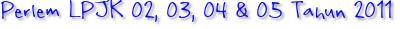 Perlem LPJK 02, 03, 04 & 05 Tahun 2011